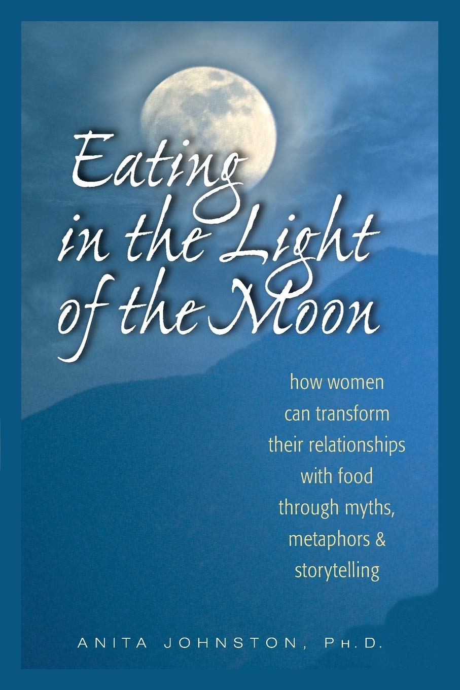 Eating in the light of the moon by Anita Johnston Ph.D.